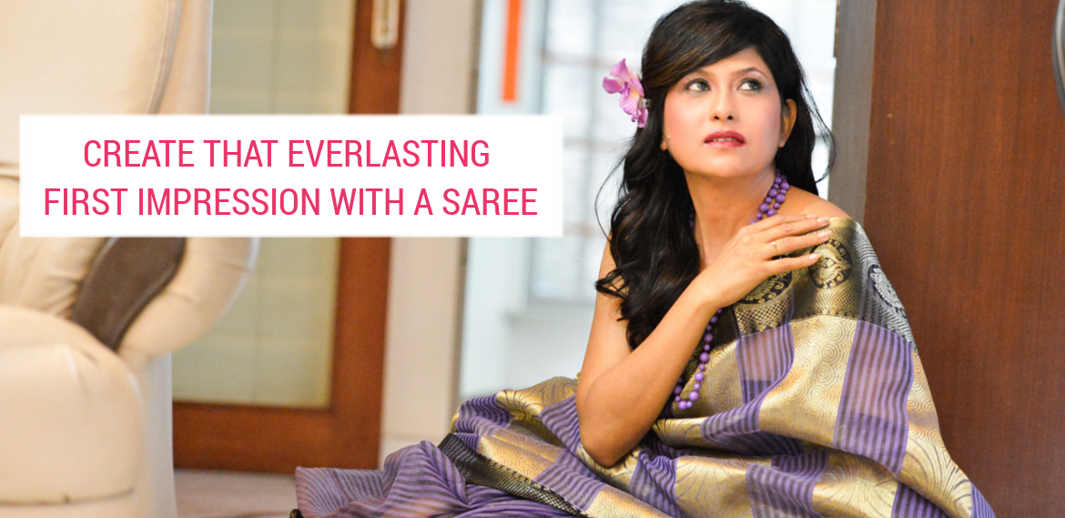 Create That Everlasting First Impression with a Saree